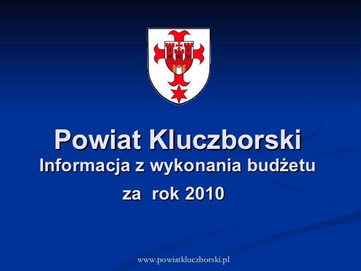 Powiat Kluczborski Informacja z wykonania budżetu za  rok 2010   www.powiatkluczborski.pl