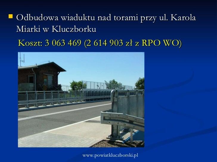 <ul><li>Odbudowa wiaduktu nad torami przy ul. Karola Miarki w Kluczborku </li></ul><ul><li>Koszt: 3 063 469 (2 614 903 zł ...