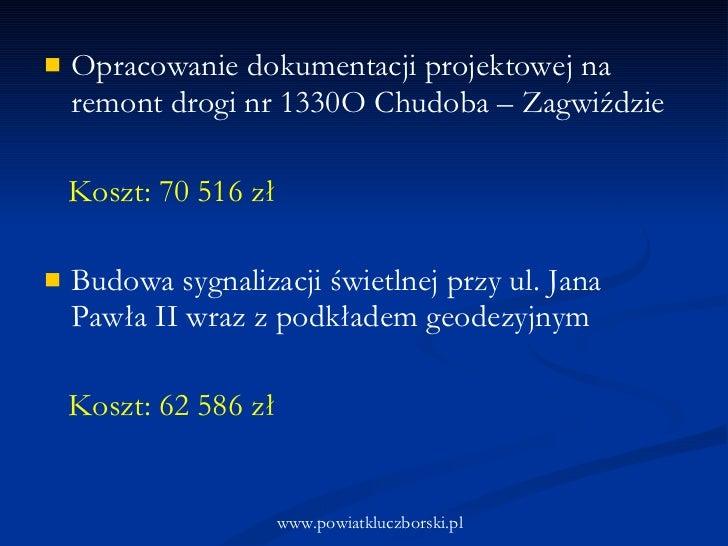 <ul><li>Opracowanie dokumentacji projektowej na remont drogi nr 1330O Chudoba – Zagwiździe </li></ul><ul><li>Koszt: 70 516...