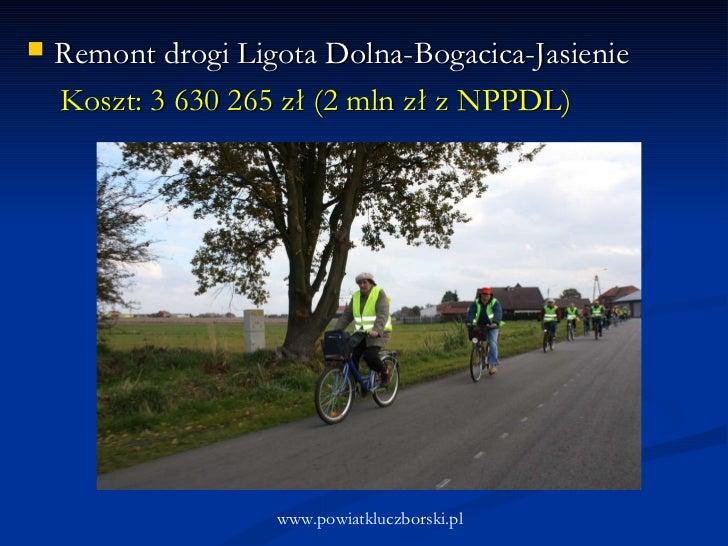 <ul><li>Remont drogi Ligota Dolna-Bogacica-Jasienie </li></ul><ul><li>Koszt: 3 630 265 zł (2 mln zł z NPPDL) </li></ul>www...