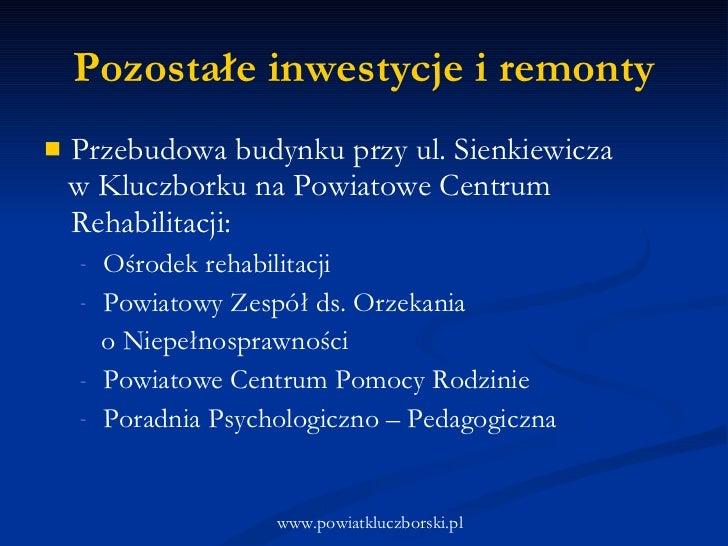 Pozostałe inwestycje i remonty <ul><li>Przebudowa budynku przy ul. Sienkiewicza  </li></ul><ul><li>w Kluczborku na Powiato...