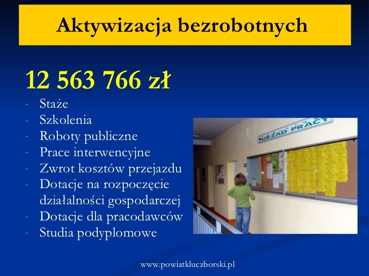 Aktywizacja bezrobotnych  <ul><li>12 563 766 zł  </li></ul><ul><li>Staże </li></ul><ul><li>Szkolenia </li></ul><ul><li>Rob...