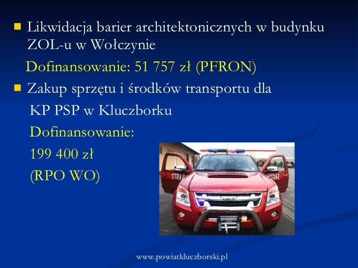 <ul><li>Likwidacja barier architektonicznych w budynku ZOL-u w Wołczynie </li></ul><ul><li>Dofinansowanie: 51 757 zł (PFRO...