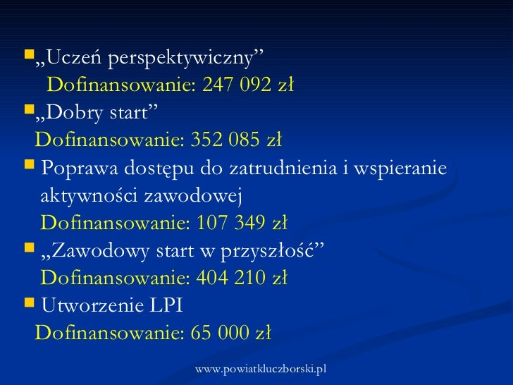 "<ul><li>"" Uczeń perspektywiczny""  </li></ul><ul><li>Dofinansowanie: 247 092 zł </li></ul><ul><li>"" Dobry start""  </li></ul..."
