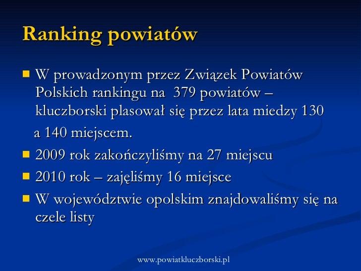 Ranking powiatów <ul><li>W prowadzonym przez Związek Powiatów Polskich rankingu na  379 powiatów – kluczborski plasował si...