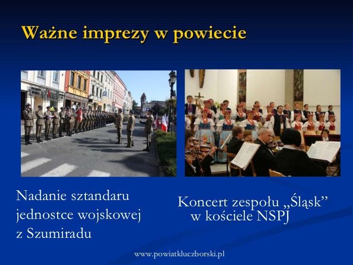"""Ważne imprezy w powiecie <ul><li>Koncert zespołu """"Śląsk"""" w kościele NSPJ </li></ul>www.powiatkluczborski.pl Nadanie sztand..."""