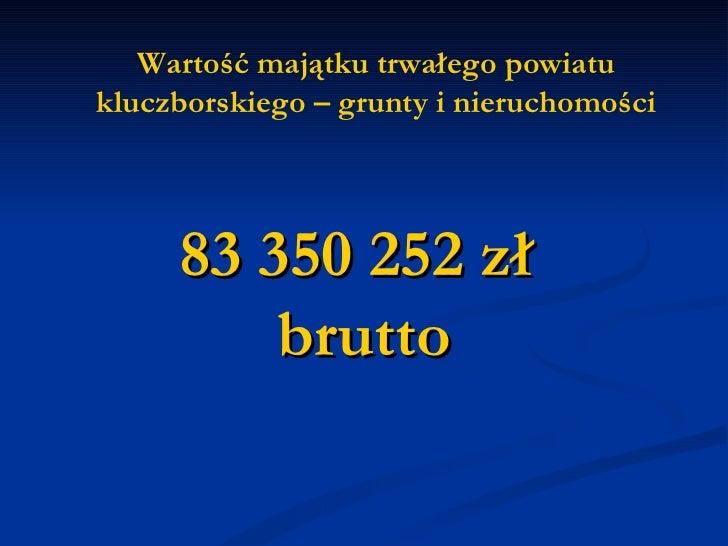 Wartość majątku trwałego powiatu kluczborskiego – grunty i nieruchomości 83 350 252 zł  brutto