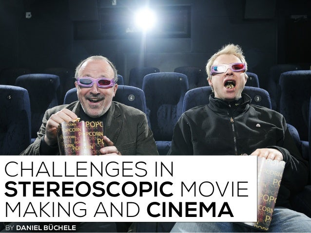 CHALLENGES IN STEREOSCOPIC MOVIE MAKING AND CINEMA BY DANIEL BÜCHELE