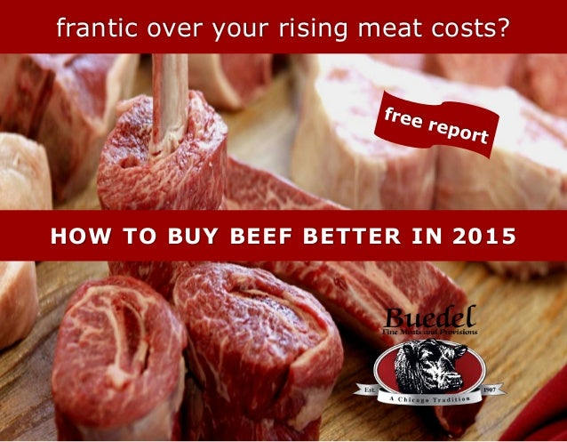 frantic over your rising meat costs? HOW TO BUY BEEF BETTER IN 2015