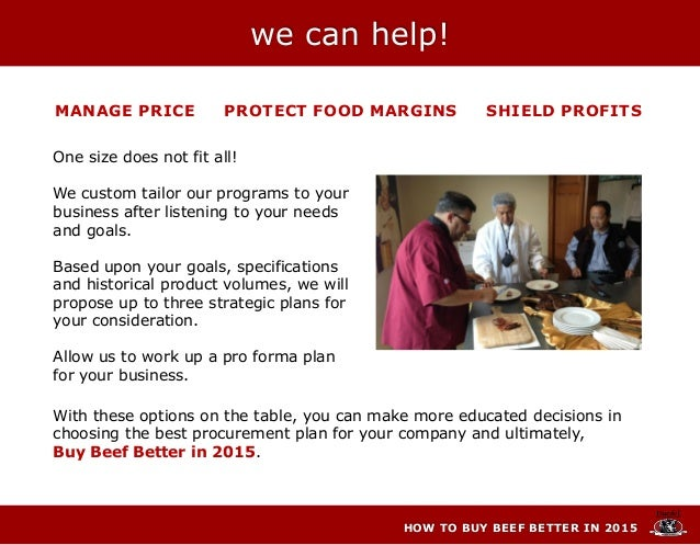 HOW TO BUY BEEF BETTER IN 2015 One size does not fit all! We custom tailor our programs to your business after listening t...