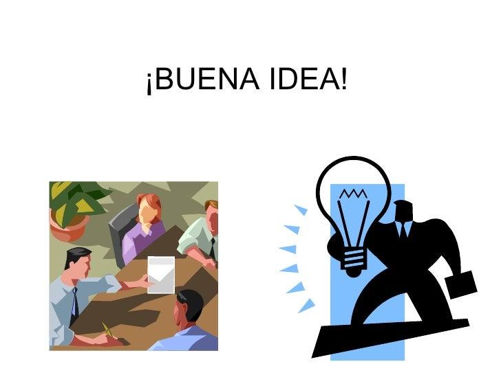 ¡BUENA IDEA!