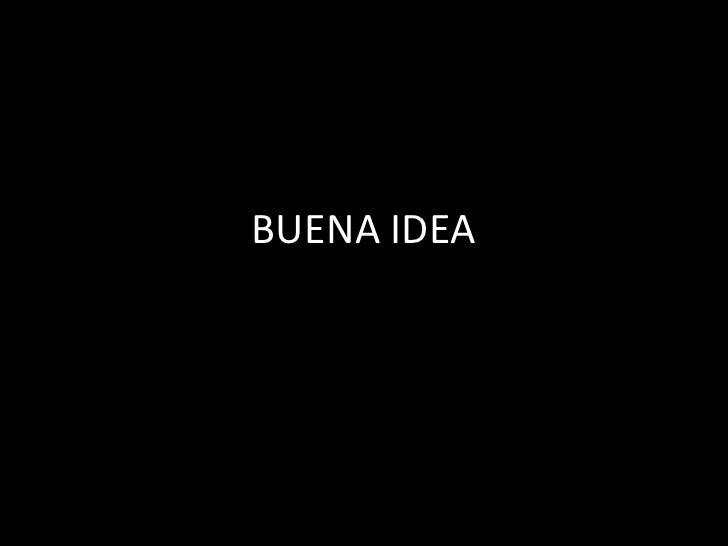 BUENA IDEA <br />