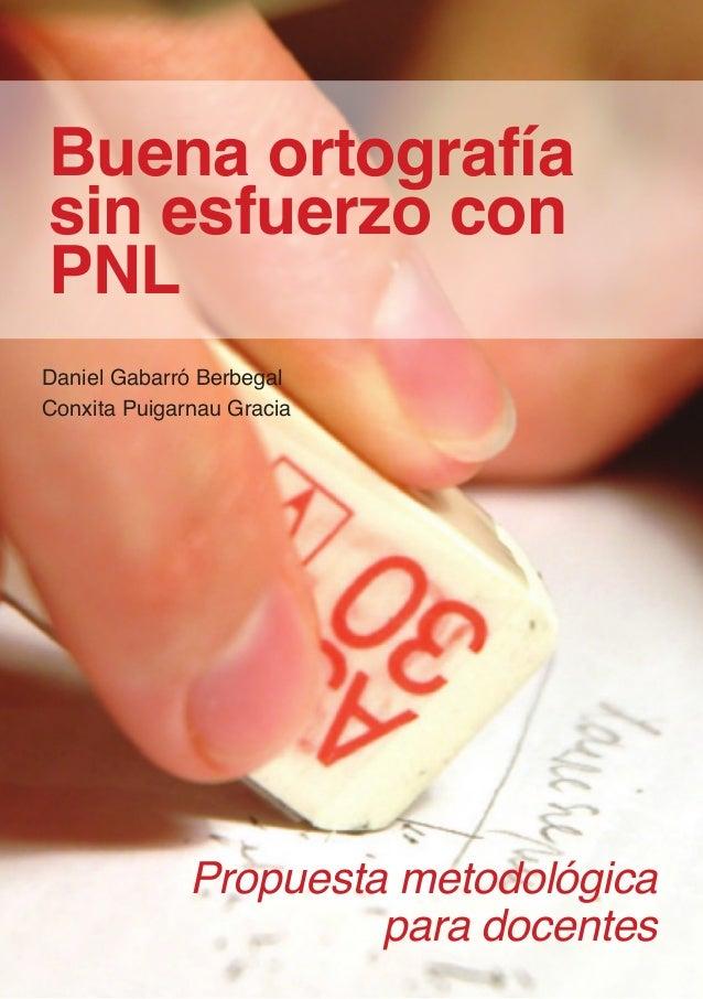 Buena ortografía  sin esfuerzo con  PNL  Propuesta metodológica  para docentes  www.ortografia.cat / www.boiraeditorial.co...