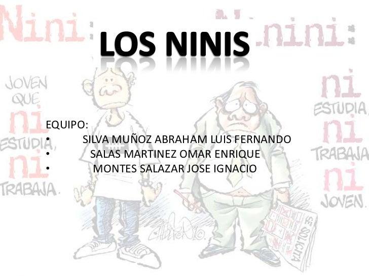 LOS NINIS<br />EQUIPO:<br /><ul><li>SILVA MUÑOZ ABRAHAM LUIS FERNANDO