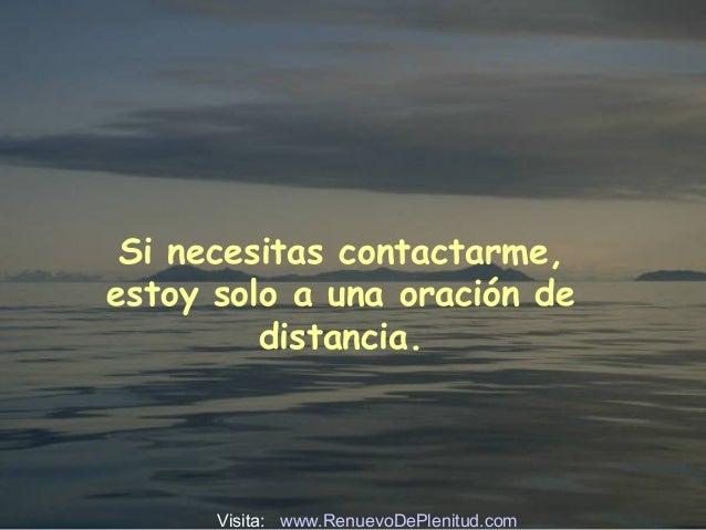 Si necesitas contactarme, estoy solo a una oración de distancia. Visita: www.RenuevoDePlenitud.com