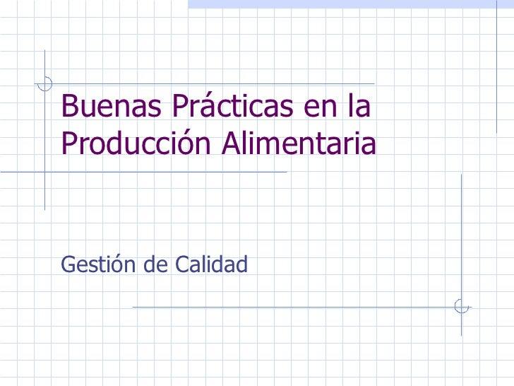 Buenas Prácticas en la Producción Alimentaria Gestión de Calidad