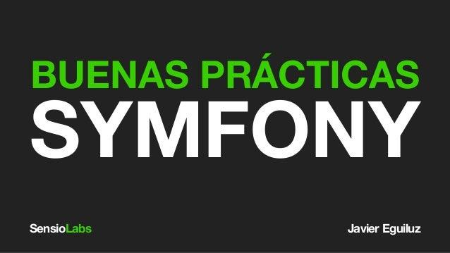 SensioLabs SYMFONY BUENAS PRÁCTICAS Javier Eguiluz
