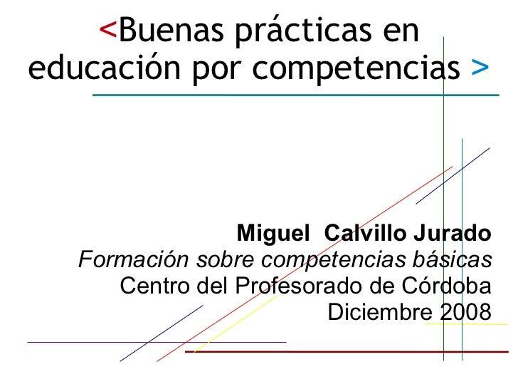 < Buenas prácticas en educación por competencias   > Miguel  Calvillo Jurado Formación sobre competencias básicas Centro d...
