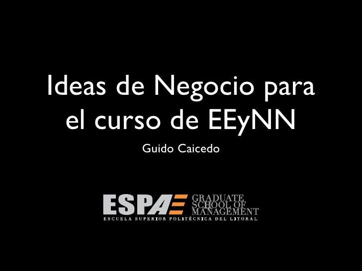 Ideas de Negocio para   el curso de EEyNN        Guido Caicedo