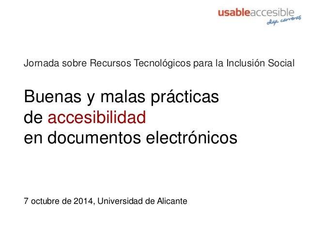 Buenas y malas prácticas de accesibilidad en documentos electrónicos Jornada sobre Recursos Tecnológicos para la Inclusión...
