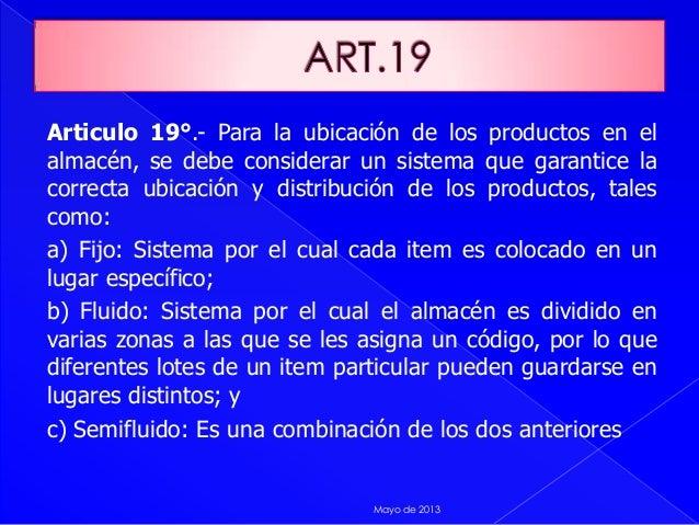 Articulo 19°.- Para la ubicación de los productos en elalmacén, se debe considerar un sistema que garantice lacorrecta ubi...