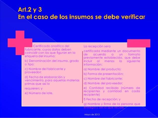 a) C Certificado analítico delfabricante, cuyos datos debencoincidir con los que figuran en laetiqueta del insumo;b) Denom...