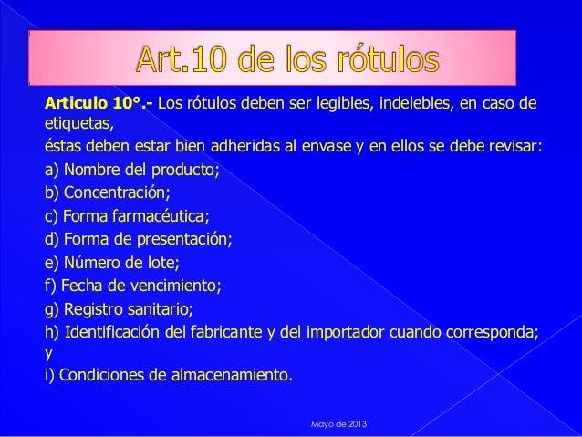 Articulo 10°.- Los rótulos deben ser legibles, indelebles, en caso deetiquetas,éstas deben estar bien adheridas al envase ...