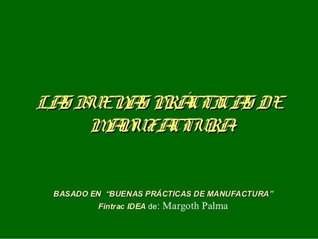 """LA B  S UEN S PRÁ CA DE       A     CTI S    MN     A UFA CTURA BASADO EN """"BUENAS PRÁCTICAS DE MANUFACTURA""""          Fintr..."""