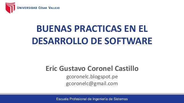 Escuela Profesional de Ingeniería de Sistemas BUENAS PRACTICAS EN EL DESARROLLO DE SOFTWARE Eric Gustavo Coronel Castillo ...