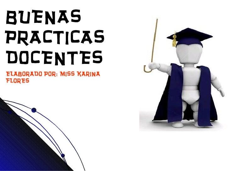 BUENAS PRACTICAS DOCENTES ELABORADO POR: MISS KARINA FLORES