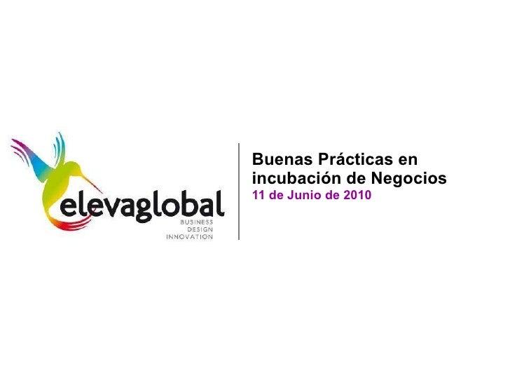 Buenas Prácticas en incubación de Negocios 11 de Junio de 2010