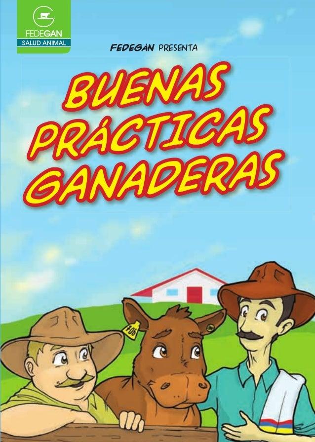 FEDEGáN presenta  UENAS B TICAS PRÁC DEras GANA www.fedegan.org.co  Federación Colombiana de Ganaderos FEDEGÁN - FNG Calle...