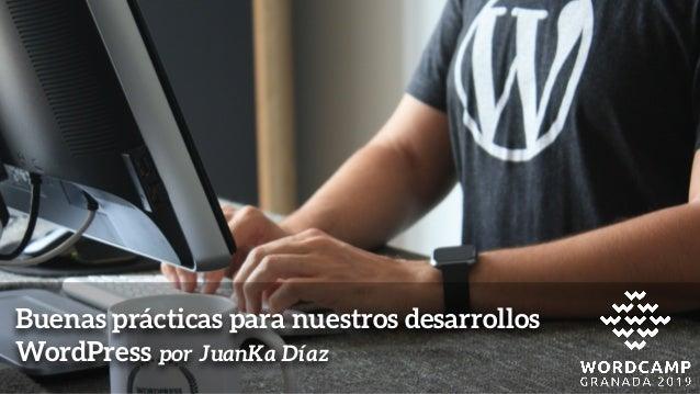 Buenas prácticas para nuestros desarrollos WordPress por JuanKa Díaz