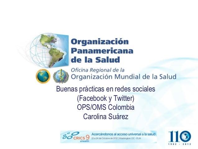 Buenas prácticas en redes sociales      (Facebook y Twitter)      OPS/OMS Colombia        Carolina Suárez