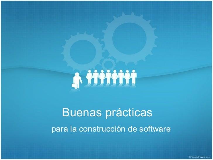 Buenas prácticaspara la construcción de software