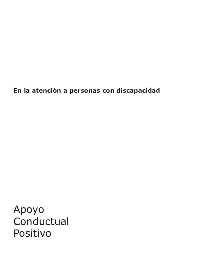 BUENAS PRÁCTICAS En la atención a personas con discapacidad  Esta Guía sobre Apoyo Conductual Positivo se enmarca en el Pr...