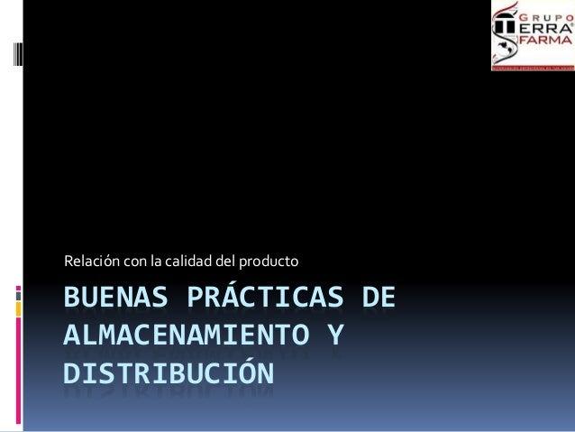 BUENAS PRÁCTICAS DE ALMACENAMIENTO Y DISTRIBUCIÓN Relación con la calidad del producto