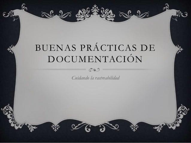 BUENAS PRÁCTICAS DE DOCUMENTACIÓN Cuidando la rastreabilidad