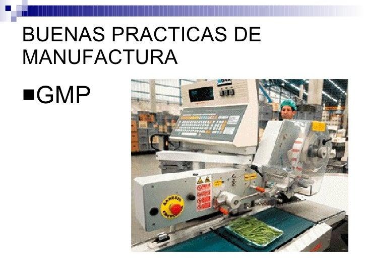 BUENAS PRACTICAS DE MANUFACTURA <ul><li>GMP </li></ul>