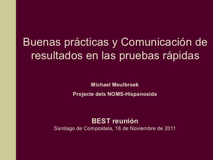 Buenas prácticas y Comunicación de resultados en las pruebas rápidas                   Michael Meulbroek            Projec...