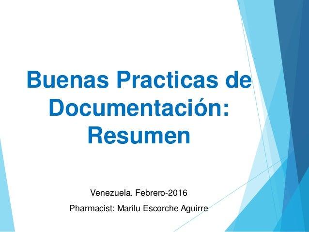 Buenas Practicas de Documentación: Resumen Venezuela. Febrero-2016 Pharmacist: Marilu Escorche Aguirre