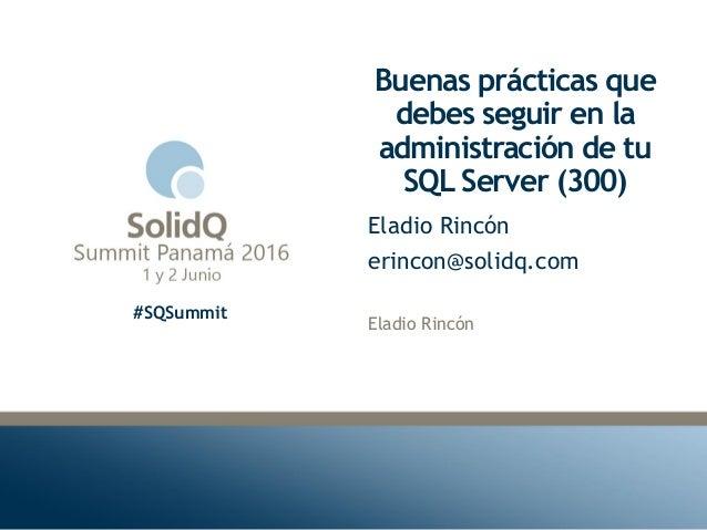 #SQSummit Buenas prácticas que debes seguir en la administración de tu SQL Server (300) Eladio Rincón Eladio Rincón erinco...