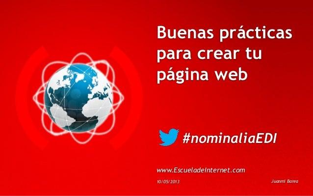 Buenas prácticaspara crear tupágina web#nominaliaEDIwww.EscueladeInternet.com10/05/2013 Juanmi Barea