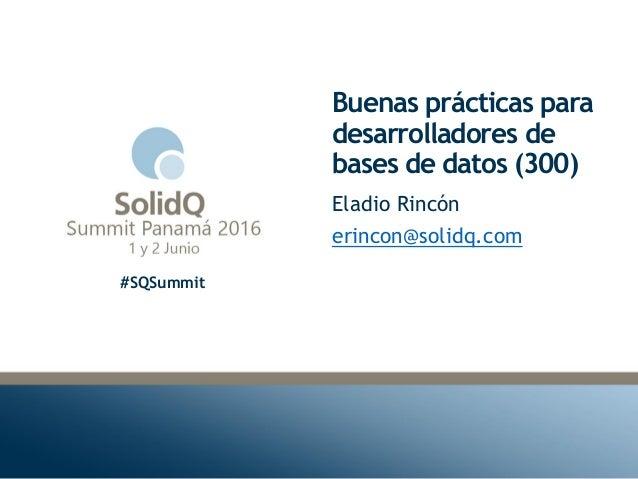 #SQSummit Buenas prácticas para desarrolladores de bases de datos (300) Eladio Rincón erincon@solidq.com