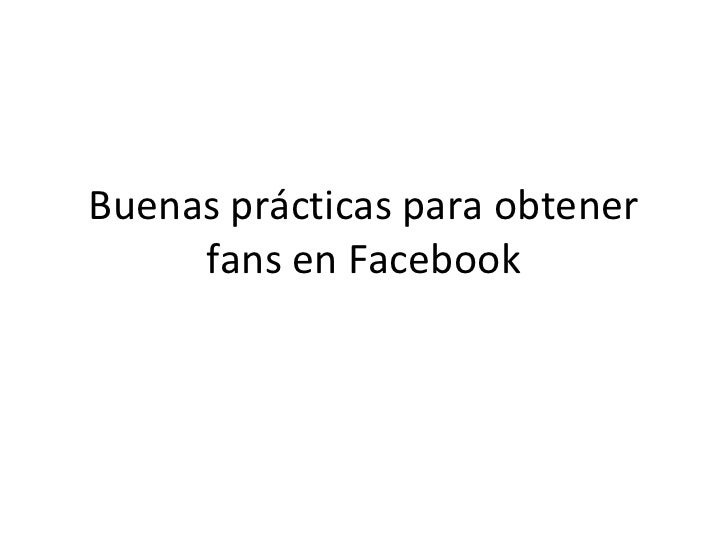 Buenas prácticas para obtener     fans en Facebook
