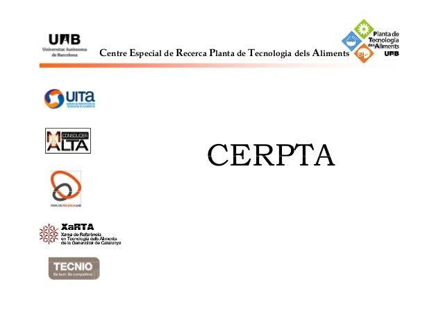 C E R P T ACentre Especial de Recerca Planta de Tecnologia dels Aliments CERPTACERPTA