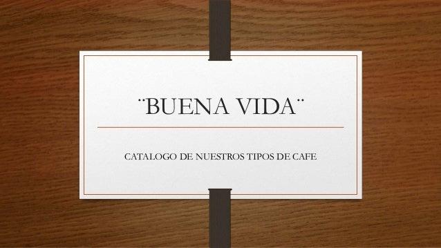 ¨BUENA VIDA¨ CATALOGO DE NUESTROS TIPOS DE CAFE