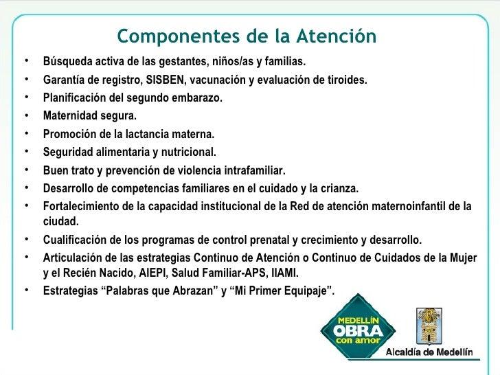 Componentes de la Atención  <ul><li>Búsqueda activa de las gestantes, niños/as y familias.  </li></ul><ul><li>Garantía de ...