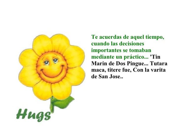 Teacuerdas de aquel tiempo, cuando las decisiones importantes se tomaban mediante un práctico...  'Tin Marin de Dos Pingu...