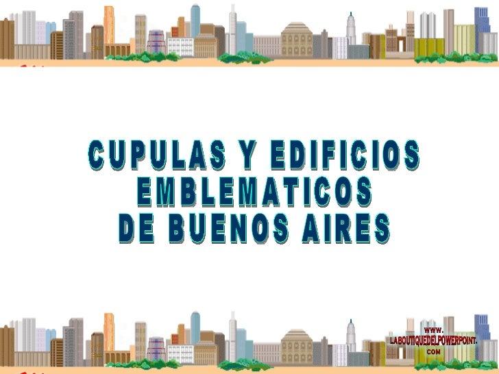 CUPULAS Y EDIFICIOS EMBLEMATICOS DE BUENOS AIRES